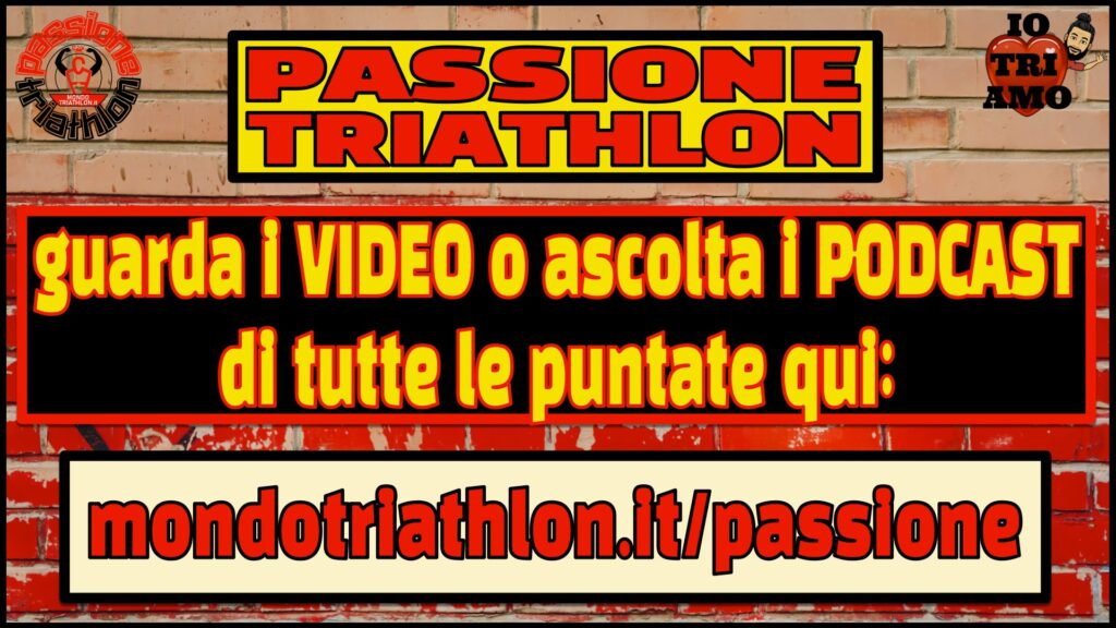 Pagina Passione Triathlon, video e podcast: Mondotriathlon.it/passione