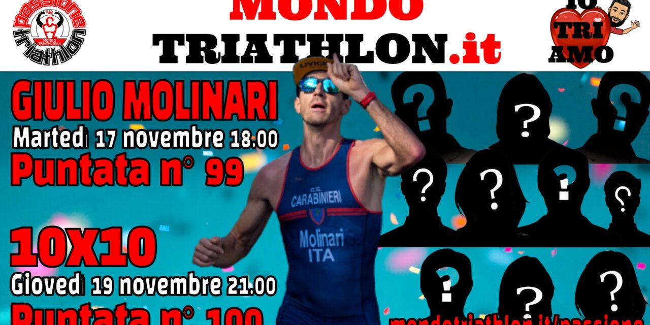 Passione Triathlon 99 e 100: Giulio Molinari e i 10×10!