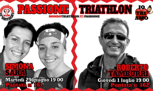 Passione Triathlon Protagonisti 29 giugno e 1 luglio 2021